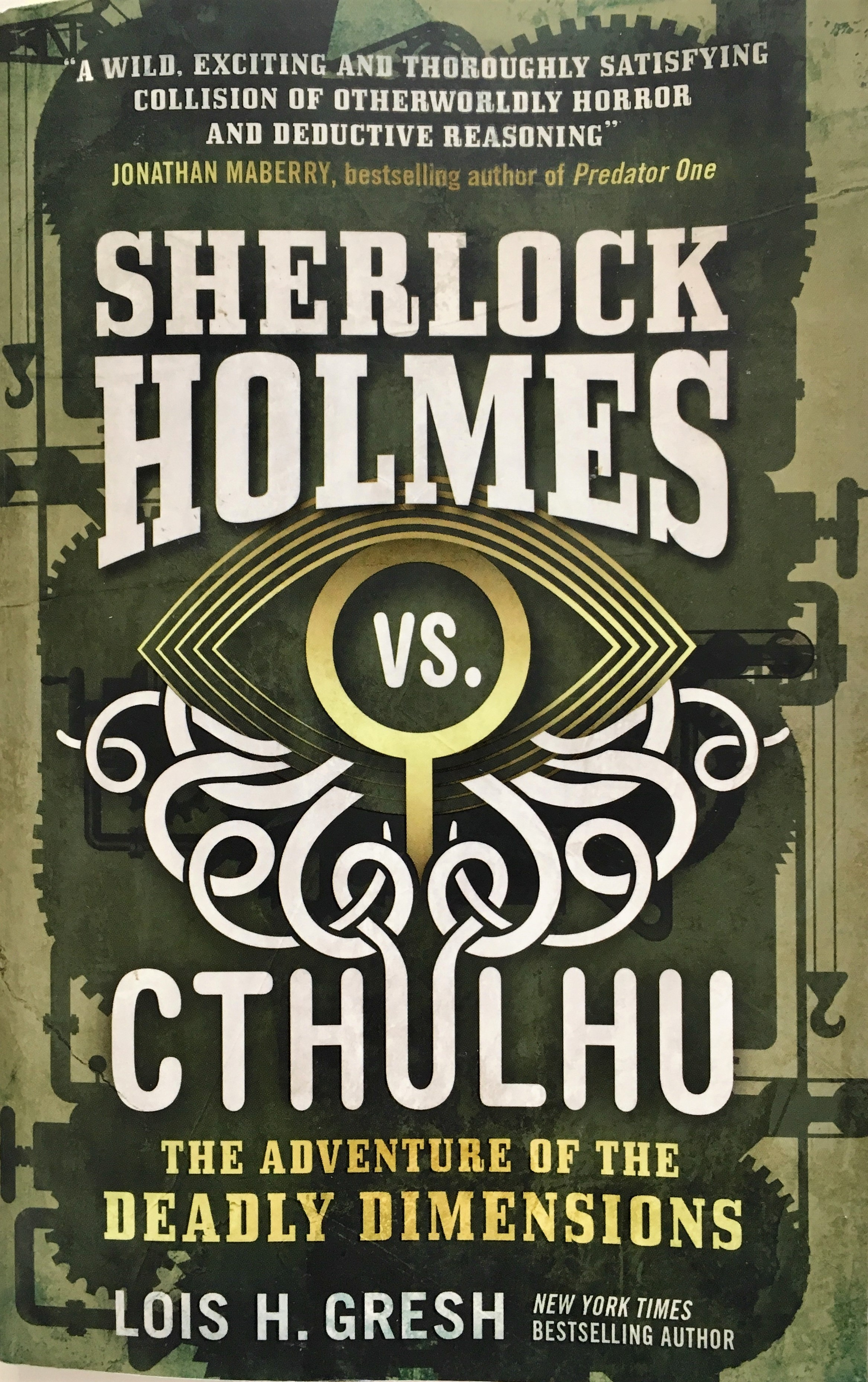 Gresh, Lois H. Sherlock Holmes vs. Cthulhu: The Adventure of the Deadly Dimensions, London: Titan Books, 2017.